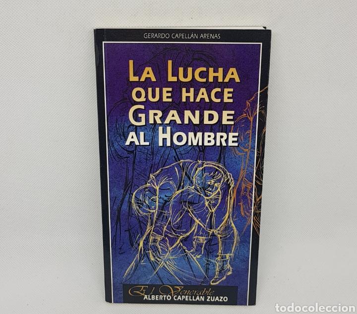 LA LUCHA QUE HACE GRANDE AL HOMBRE - ALBERTO CAPELLAN ZUAZO - TDK72 (Libros de Segunda Mano (posteriores a 1936) - Literatura - Narrativa - Otros)