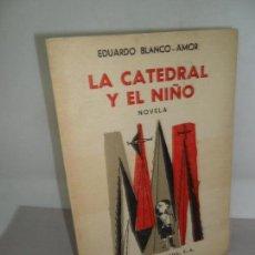 Libros de segunda mano: LA CATEDRAL Y EL NIÑO, EDUARDO BLANCO-AMOR, ED. LOSADA, 1956. Lote 155823702