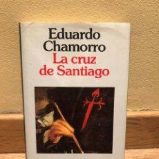 Libros de segunda mano: EDUARDO CHAMORRO LA CRUZ DE SANTIAGO. Lote 155869896