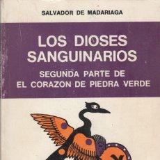 Libros de segunda mano: SALVADOR MADARIAGA. LOS DIOSES SANGUINARIOS. II PARTE DE EL CORAZÓN DE PIEDRA VERDE. BS. AIRES 1972. Lote 155163522