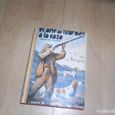 Libros de segunda mano: R.BOMMIER, EL ARTE DE TIRAR BIEN A LA CAZA, MANUAL DEL CAZADOR, 5 ED. JOSE MONTERO, 1962. Lote 155912722