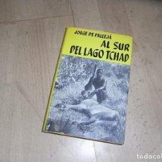 Libros de segunda mano: JORGE DE PALLEJA, AL SUR DEL LAGO TCHAD, ED. JUVENTUD. Lote 155915322