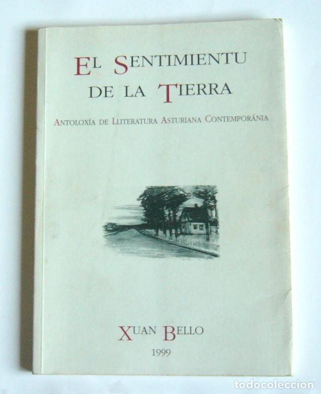 EL SENTIMIENTU DE LA TIERRA - ANTOLOXIA DE LLITERATURA ASTURIANA CONTEMPORANEA - XUAN BELLO (Libros de Segunda Mano (posteriores a 1936) - Literatura - Narrativa - Otros)
