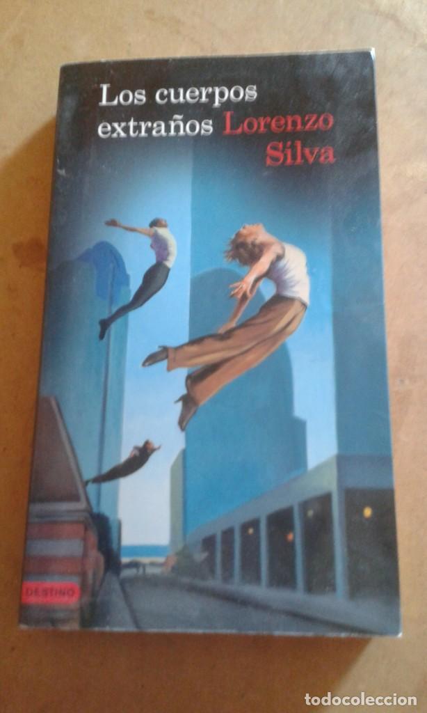 LOS CUERPOS EXTRAÑOS DE LORENZO SILVA (Libros de Segunda Mano (posteriores a 1936) - Literatura - Narrativa - Otros)