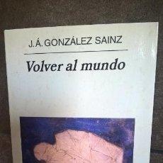 Libros de segunda mano: VOLVER AL MUNDO. J.A. GONZALEZ SAINZ. ANAGRAMA 2003. . Lote 157362154