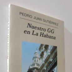 Libros de segunda mano: NUESTRO GG EN LA HABANA - GUTIÉRREZ, PEDRO JUAN. Lote 178620661