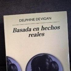 Libros de segunda mano: BASADA EN HECHOS REALES. DELPHINE DE VIGAN. ANAGRAMA PRIMERA EDICION 2016. . Lote 158032826