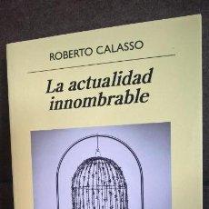 Libros de segunda mano: LA ACTUALIDAD INNOMBRABLE. ROBERTO CALASSO. ANAGRAMA PRIMERA EDICION 2018. . Lote 158133670