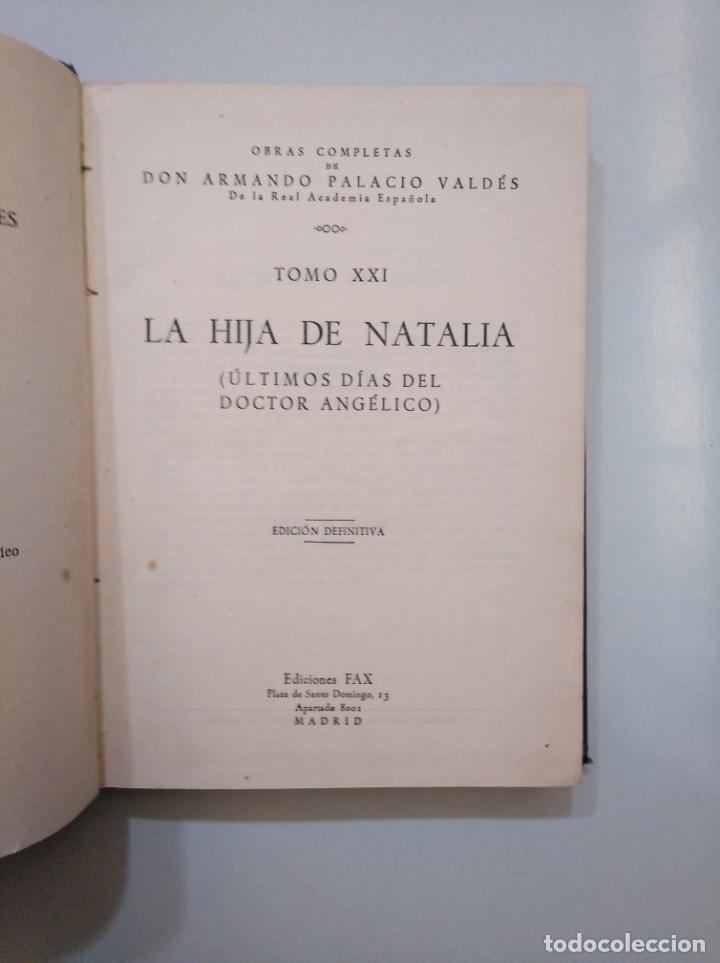 Libros de segunda mano: LA HIJA DE NATALIA.- ARMANDO PALACIO VALDÉS.- OBRAS COMPLETAS TOMO XXI. EDICIONES FAX. TDK378 - Foto 2 - 158388266