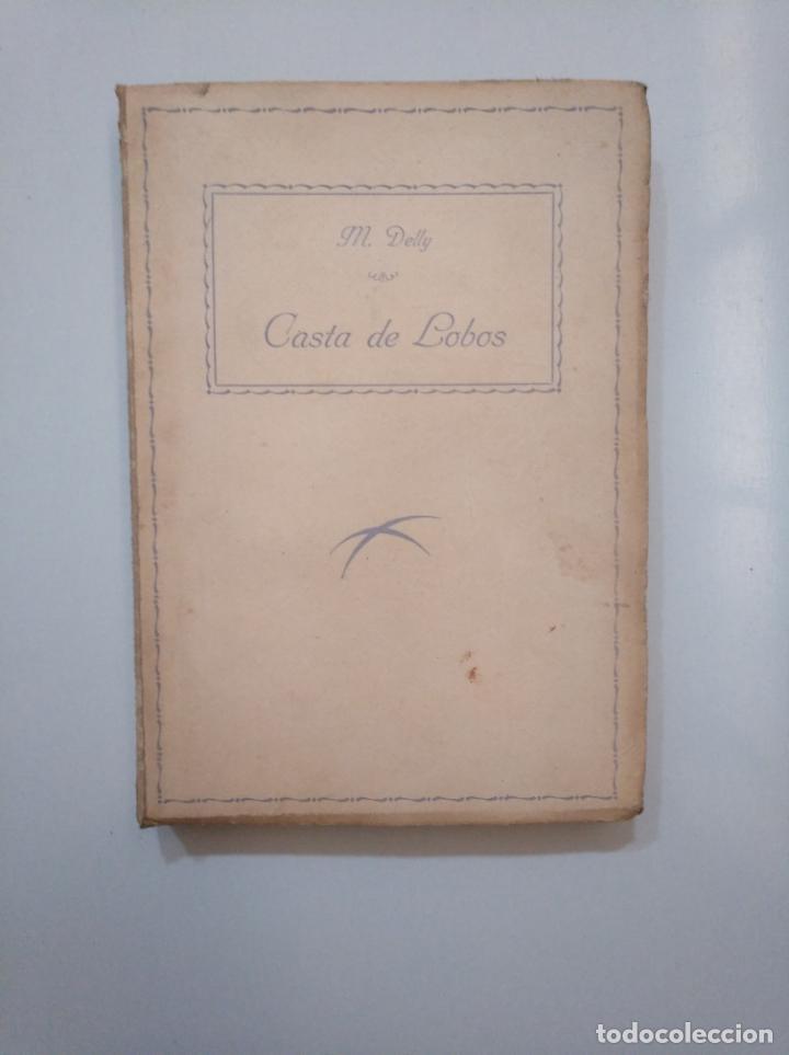 CASTA DE LOBOS. M. DELLY. EDITORIAL PUEYO. TDK377A (Libros de Segunda Mano (posteriores a 1936) - Literatura - Narrativa - Otros)