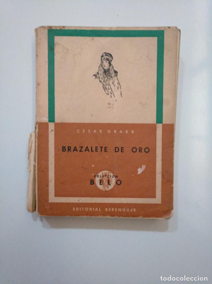 BRAZALETE DE ORO. - GRABB, CÉSAR. COLECCION BELO. EDITORIAL BERENGUER. TDK377A (Libros de Segunda Mano (posteriores a 1936) - Literatura - Narrativa - Otros)