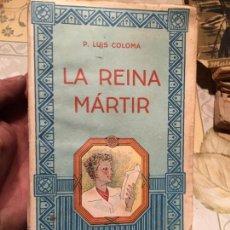 Libros de segunda mano: ANTIGUO LIBRO LA REINA MÁRTIR POR P. LUIS COLOMA . Lote 158480614