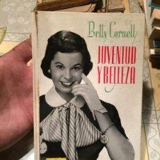 Libros de segunda mano: ANTIGUO LIBRO BETTY CORNELL JUVENTUD Y BELLEZA AÑO 1956. Lote 158482274