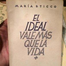 Libros de segunda mano: ANTIGUO LIBRO EL IDEAL VALE MÁS QUE LA VIDA POR MARÍA STICCO AÑO 1943 . Lote 158482662