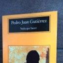 Libros de segunda mano: NADA QUE HACER. PEDRO JUAN GUTIERREZ. COMPACTOS ANAGRAMA 2002. . Lote 158640086