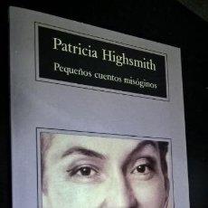 Libros de segunda mano: PEQUEÑOS CUENTOS MISOGENOS. PATRICIA HIGHSMITH. COMPACTOS ANAGRAMA 2003. . Lote 158642058