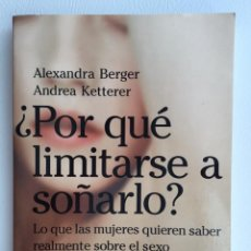 Libros de segunda mano: ¿POR QUÉ LIMITARSE A SOÑARLO? - ALEXANDRA BERGER Y ANDREA KETTERER. Lote 158736230