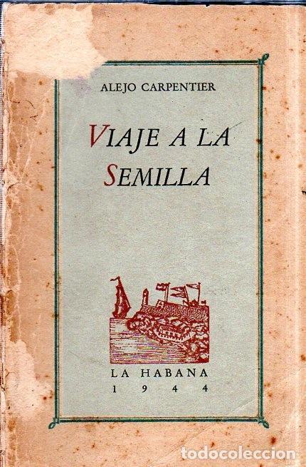 VIAJE A LA SEMILLA. ALEJO CARPENTIER. LA HABANA, 1944. CON DEDICATORIA Y FIRMA DEL AUTOR. (Libros de Segunda Mano (posteriores a 1936) - Literatura - Narrativa - Otros)
