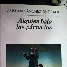 Libros de segunda mano: ALGUIEN BAJO LOS PARPADOS. CRISTINA SANCHEZ-ANDRADE. ANAGRAMA 2017 PRIMERA EDICION. . Lote 159404910