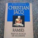 Libros de segunda mano: RAMSES. BAJO LA ACACIA DE OCCIDENTE -- BIBLIOTECA CHRISTIAN JACQ -- PLANETA 2001 -- . Lote 159467814
