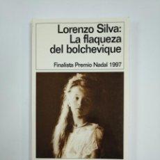 Libros de segunda mano: LA FLAQUEZA DEL BOLCHEVIQUE. LORENZO SILVA. EDICIONES DESTINO. TDK382. Lote 159499318