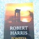 Libros de segunda mano: POMPEYA -- ROBERT HARRIS -- 2012 -- HISTORIA Y VIDA -- . Lote 159572038