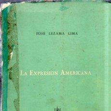 Libros de segunda mano: LA EXPRESION AMERICANA. JOSE LEZAMA LIMA. DEDICADO Y FIRMADO POR EL AUTOR. LA HABANA, 1957.. Lote 159617570