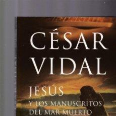 Libros de segunda mano: CÉSAR VIDAL - JESÚS Y LOS MANUSCRITOS DEL MAR MUERTO - EDITORIAL PLANETA 2006. Lote 160168614