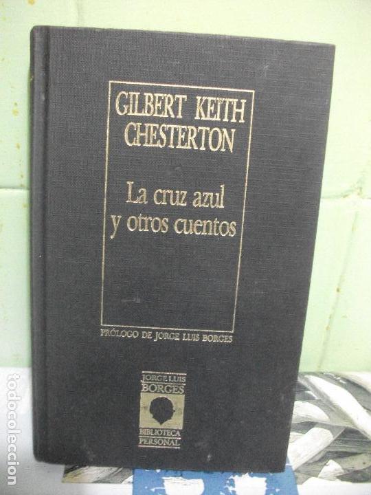 LA CRUZ AZUL Y OTROS CUENTOS - GILBERT KEITH CHESTERTON - BIBLIOTECA JORGE LUIS BORGES PEPETO (Libros de Segunda Mano (posteriores a 1936) - Literatura - Narrativa - Otros)