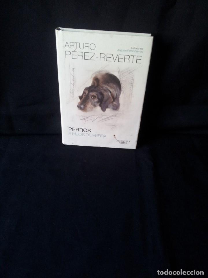 ARTURO PEREZ REVERTE - PERROS E HIJOS DE PERRA - ILUSTRADO POR AUGUSTO FERRER DALMAU - 2014 (Libros de Segunda Mano (posteriores a 1936) - Literatura - Narrativa - Otros)