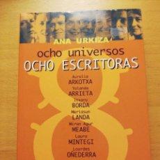 Libros de segunda mano: OCHO UNIVERSOS. OCHO ESCRITORAS (ANA URKIZA). Lote 160393922