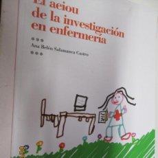 Libros de segunda mano: EL AEIOU DE LA INVESTIGACION EN ENFERMERIA , ANA BELEN SALAMANCA CASTRO -2013. Lote 160526226