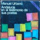 Libros de segunda mano: ANDALUCIA EN EL TESTIMONIO DE SUS POETAS. MANUEL URBANO. Lote 160730954