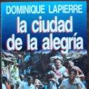 Libros de segunda mano: LA CIUDAD DE LA ALEGRIA. DOMINIQUE LAPIERRE. Lote 160734730