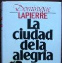 Libros de segunda mano: LA CIUDAD DE LA ALEGRIA. DOMINIQUE LAPIERRE. Lote 160734982