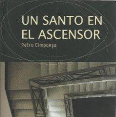 Libros de segunda mano: PETRU CIMPOESU-UN SANTO EN EL ASCENSOR.2009.. Lote 160895446