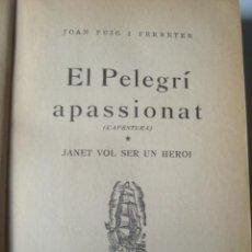 Libros de segunda mano: JOAN PUIG I FERRATER - EL PELEGRÍ APASSIONAT. L'AVENTURA. 1. JANET VOL SER UN HEROI (PROA, 1952). Lote 161148030