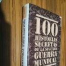 Libros de segunda mano: 100 HISTORIAS SECRETAS DE LA SEGUNDA GUERRA MUNDIAL. JESÚS HERNÁNDEZ. TAPA DURA. BUEN ESTADO. . Lote 161178774