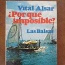 Libros de segunda mano: ¿POR QUE IMPOSIBLE? LAS BALSAS (VITAL ALSAR) POMAIRE - BUEN ESTADO. Lote 161234982