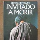 Libros de segunda mano: INVITADO A MORIR (RAMON HERNANDEZ) ARGOS VERGARA - BUEN ESTADO. Lote 161274054