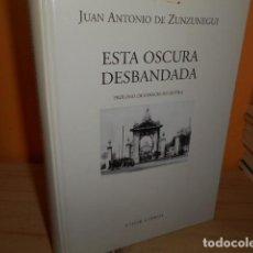 Libros de segunda mano: ESTA OSCURA DESBANDADA / JUAN ANTONIO DE ZUNZUNEGUI / VISOR LIBROS. Lote 161466902