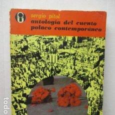 Libros de segunda mano: ANTOLOGÍA DEL CUENTO POLACO CONTEMPORÁNEO DE SERGIO PÍTOL -TIRADA DE 3.000 EJEMPLARES. Lote 161613854
