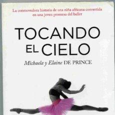 Libros de segunda mano: LIBRO - TOCANDO EL CIELO - MICHAELA Y ELAINE DE PRINCE - NUBE DE TINTA - 2014. Lote 161647574