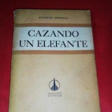 Libros de segunda mano: GEORGE ORWELL, CAZANDO UN ELEFANTE. Lote 161729074