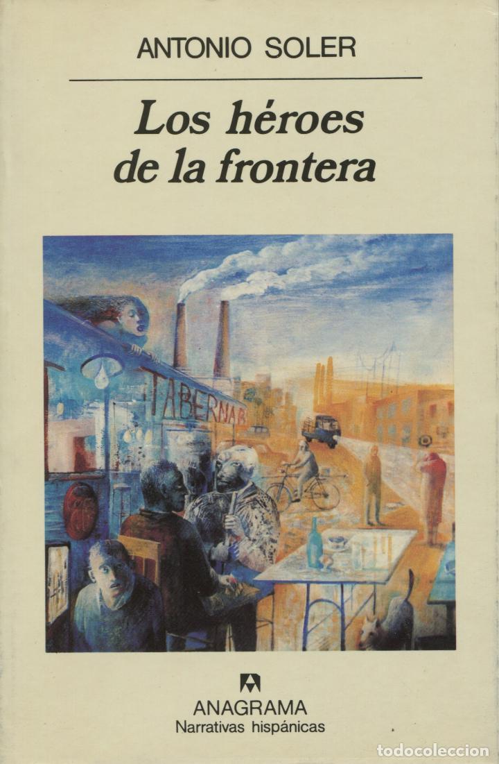 LOS HÉROES DE LA FRONTERA. ANTONIO SOLER. NUEVO (Libros de Segunda Mano (posteriores a 1936) - Literatura - Narrativa - Otros)