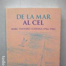 Libros de segunda mano: DE LA MAR AL CEL. MARC TINTORÉ I CODINA (1966-1986) - DEDICADO Y FIRMADO POR EL AUTOR - COMO NUEVO. Lote 162347186