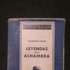 Libros de segunda mano: LEYENDAS DE LA ALHAMBRA-WASHINGTON IRVING-COLECCIÓN NORTE-EDICIONES SELECTAS, 1941. Lote 162398178