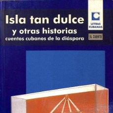 Libros de segunda mano: ISLA TAN DULCE Y OTRAS HISTORIAS. Lote 162742152