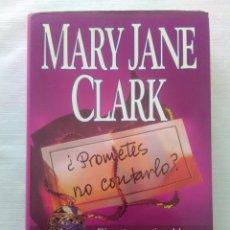 Libros de segunda mano: ¿PROMETES NO CONTARLO? - MARY JANE CLARK - EDICIONES MAEVA. AÑO 2001. Lote 163383138