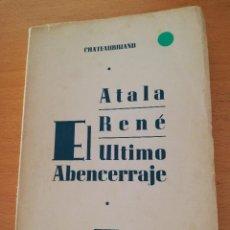 Libros de segunda mano: ATALA RENÉ. EL ÚLTIMO ABENCERRAJE (CHATEAUBRIAND). Lote 163553262